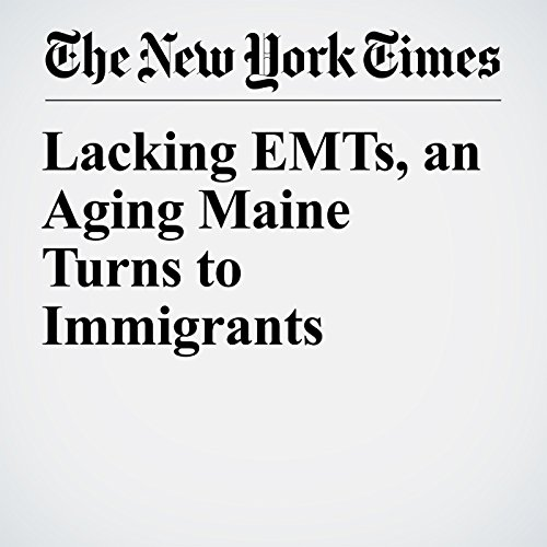 Lacking EMTs, an Aging Maine Turns to Immigrants copertina