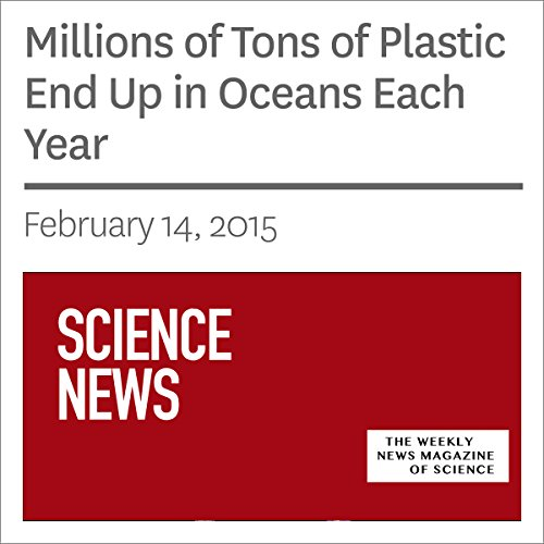 Millions of Tons of Plastic End Up in Oceans Each Year audiobook cover art