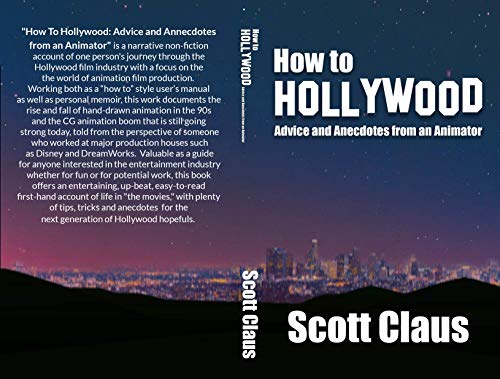 How To Hollywood: Advice and Anecdotes from an Animator by Claus, Scott