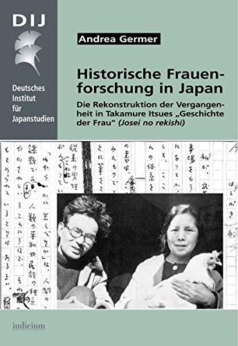 Historische Frauenforschung in Japan: Die Rekonstruktion der Vergangenheit in Takamure Itsues