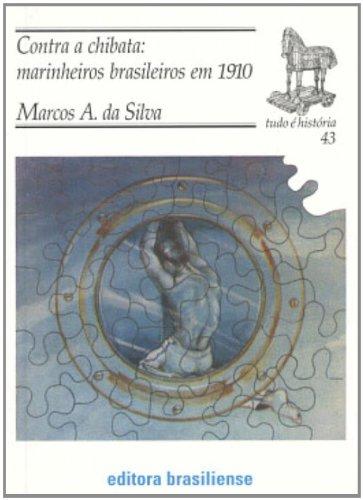 Contra a Chibata. Marinheiros Brasileiros em 1910 - Volume 43. Coleção Tudo É História