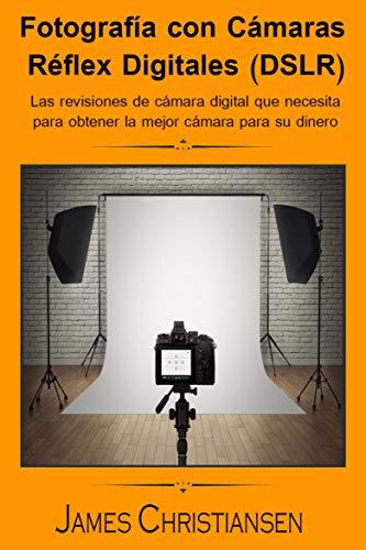 Fotografía Réflex Digital (DSLR): Los análisis de cámaras digitales que necesitas para...