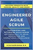 Engineered Agile Scrum: Customizing and Optimizing Agile Scrum Methodology to Drive Innovation and Operational Excellence
