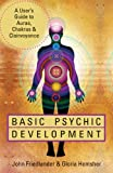 Basic Psychic Development: A User's Guide to Auras, Chakras & Clairvoyance (English Edition)