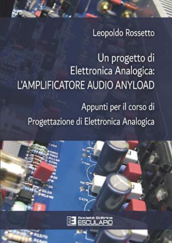 Un progetto di elettronica analogica: l'amplificatore audio anyload. Appunti per il corso di elettronica analogica