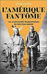 L'Amérique fantôme - Les aventuriers francophones du Nouveau Monde de Gilles Havard