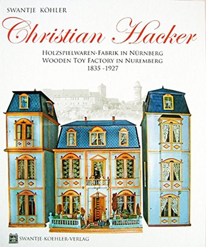 Christian Hacker - Holzspielwaren-Fabrik in Nürnberg/Wooden Toy Factory in Nuremberg - 1835-1927