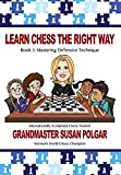 Learn Chess The Right Way: Book 3: Mastering Defensive Techniques-Polgar, Susan Truong, Paul