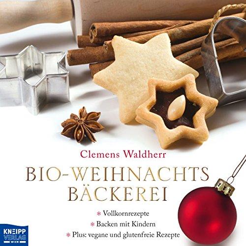Bio-Weihnachtsbäckerei: Vollkornrezepte – Backen mit Kindern – Plus: vegane und glutenfreie Rezepte