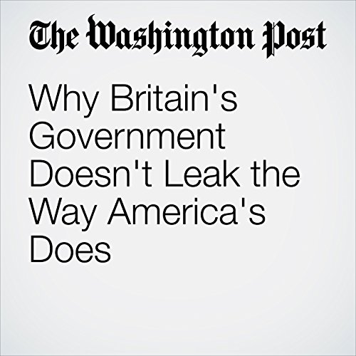 Why Britain's Government Doesn't Leak the Way America's Does copertina