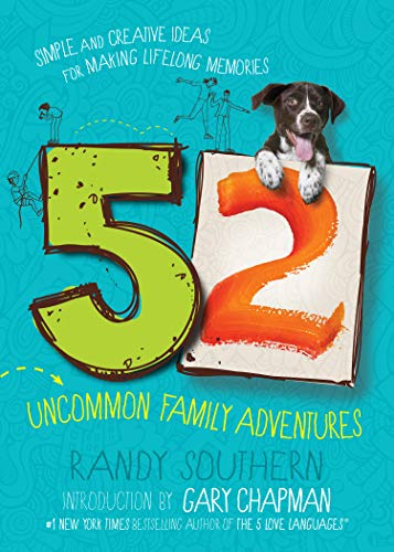 52 Uncommon Family Adventures: Simple and Creative Ideas for Making Lifelong Memories