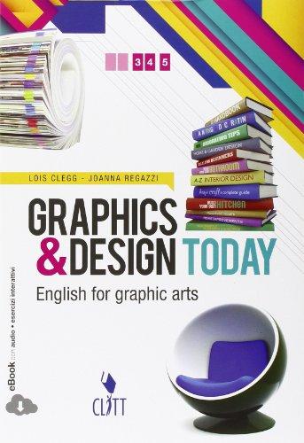 Graphics & design today. English for graphic arts. Per le Scuole superiori. Con espansione online [Lingua inglese]