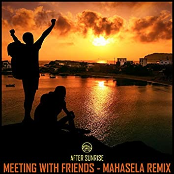 Meeting With Friends (Mahasela Remix)