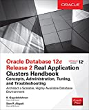 Oracle Database 12c Release 2 Real Application Clusters Handbook: Concepts, Administration, Tuning &...