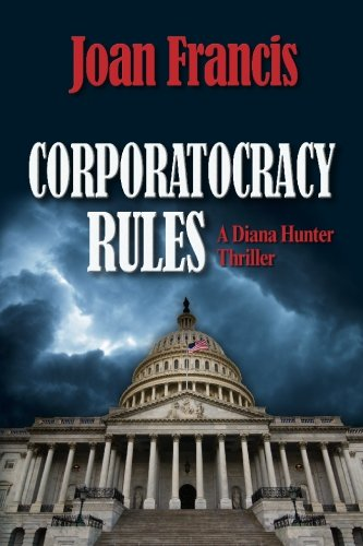 Book: Corporatocracy Rules - A Diana Hunter Thriller by Joan Francis