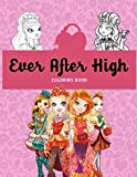 Ever After High Coloring Book: Coloring Book with 50+ High Quality Illustrations. Exclusive Artistic...
