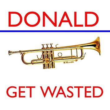 Get Wasted Donald Trump