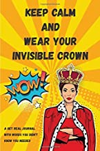 """Keep Calm And Wear Your Invisible Crown: A Get Real Journal Notebook with Inspiring and Motivational Messages (6""""x9"""" size)"""