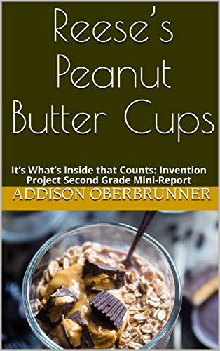 Reese's Peanut Butter Cups: It's What's Inside that Counts: Invention Project Second Grade Mini-Report (English Edition)