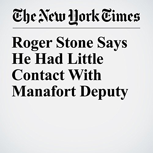 Roger Stone Says He Had Little Contact With Manafort Deputy copertina