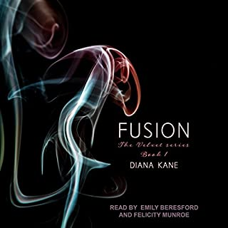 Fusion     Velvet Series, Book 1              By:                                                                                                                                 Diana Kane                               Narrated by:                                                                                                                                 Emily Beresford,                                                                                        Felicity Munroe                      Length: 10 hrs and 18 mins     52 ratings     Overall 4.3