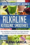 Alkaline Ketogenic Smoothies: Easy and Delicious, Low-Carb, Low-Sugar Smoothies for a Healthy Lifestyle & Natural Weight Loss (Alkaline Keto Diet)