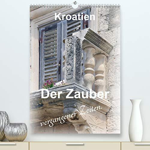 Der Zauber vergangener Zeiten. Kroatien (Premium, hochwertiger DIN A2 Wandkalender 2021, Kunstdruck in Hochglanz)