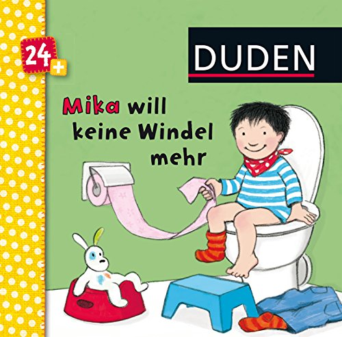 Duden 24+: Mika will keine Windeln mehr: ab 24 Monaten (DUDEN Pappbilderbücher 30+ Monate)