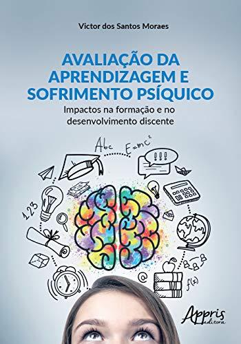 Avaliação da Aprendizagem e Sofrimento Psíquico: Impactos na Formação e no Desenvolvimento Discente