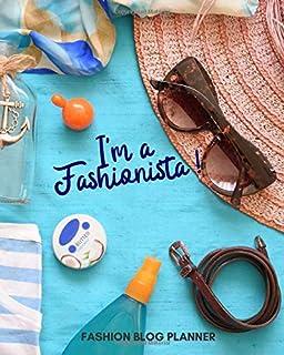 I`m a Fashionista! Fashion Blog Planner: All-in-One Blogger Book, Posts Planning Notebook, 12 Months Calendar Organizer Blogging Goals Guide to Define ... & Social Media Marketing (Blogger's Planner)