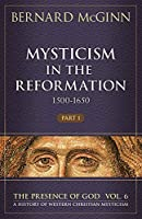 Mysticism in the Reformation (1500-1650) (The Presence of God: A History of Western Christian Mysticism)