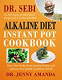 DR. SEBI Alkaline DIET Instant Pot Cookbook: Reset Your Body, Boost Immune System, and optimize Your Health Condition with 80 Dr. Sebi Approved Plant-Based Recipes and A 21-Day Meal Plan