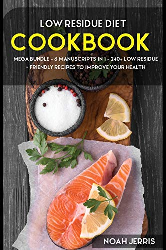 Low Residue Diet Cookbook: MEGA BUNDLE - 6 Manuscripts in 1 - 240+ Low residue- friendly recipes to improve your health