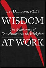Wisdom at Work: The Awakening of Consciousness in the Workplace