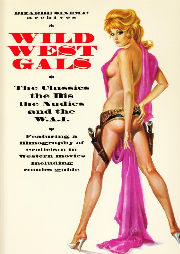 Wild west gals. The classics, the bis, the nudies and the W.A.I. Ediz. italiana e inglese