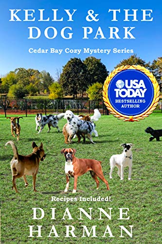 Kelly & the Dog Park: A Cedar Bay Cozy Mystery (Cedar Bay Cozy Mystery Series Book 19) by [Dianne Harman]