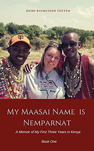 My Maasai Name is Nemparnat: A Memoir of My First Three Years in Kenya (English Edition)
