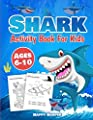 Shark Activity Book For Kids Ages 6-10: The Fun and Easy Shark Activity Game Workbook For Boys and Girls Filled With Coloring, Learning, Dot to Dot, Mazes, Puzzles, Word Search and Much More!
