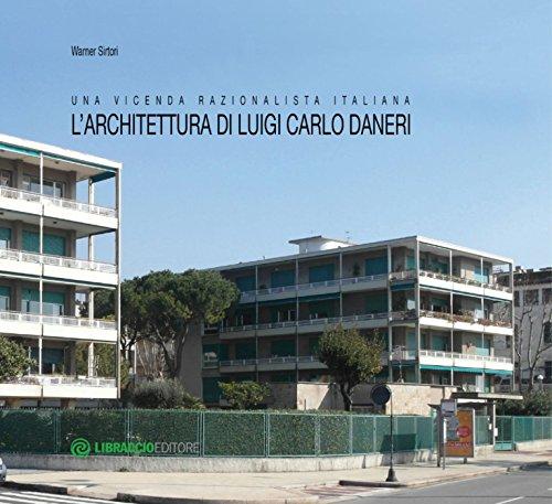 L'architettura di Luigi Carlo Daneri: Una vicenda razionalistica italiana