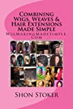 Best Extension Weaves - Combining Wigs, Weaves & Hair Extensions Made Simple Review