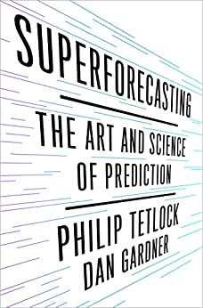 Superforecasting: The Art and Science of Prediction by [Philip E. Tetlock, Dan Gardner]