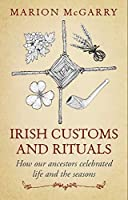 Irish Customs and Rituals: How Our Ancestors Celebrated Life and the Seasons
