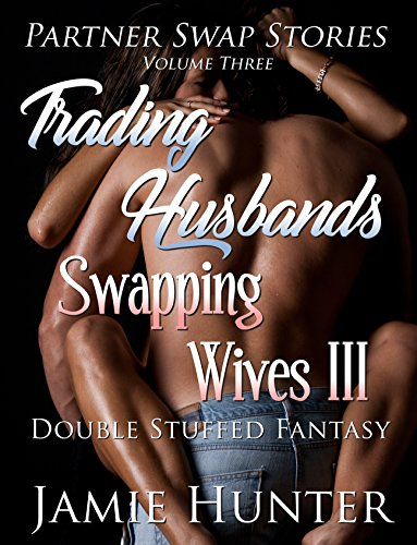 trading husbands swapping wives iii double stuffed fantasy partner swap stories book 3 kindle edition by hunter jamie literature fiction kindle ebooks amazon com trading husbands swapping wives iii double stuffed fantasy partner swap stories book 3