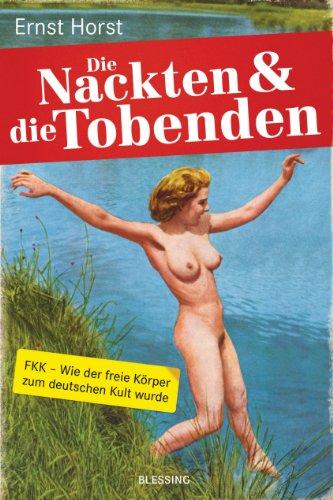 Die Nackten und die Tobenden: FKK - Wie der freie Körper zum deutschen Kult wurde (German Edition)