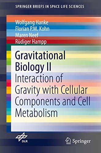 Gravitational Biology II: Interaction of Gravity with Cellular Components and Cell Metabolism (SpringerBriefs in Space Life Sciences) (English Edition)
