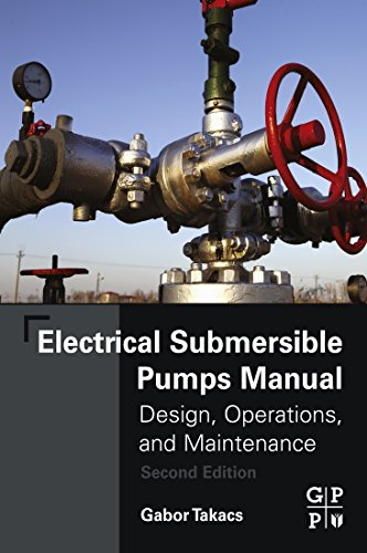 Electrical Submersible Pumps Manual: Design, Operations, and Maintenance (English Edition)