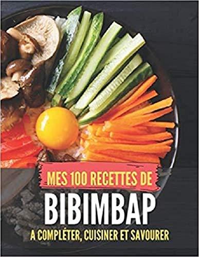 MES 100 RECETTES de BIBIMBAP - A compléter, cuisiner et savourer: Livre de recettes à écrire soi-même I Carnet & Cahier I Idée cadeau I CoréeI Coréenne I Sauce I Végétarien I Tofu I Dolsot