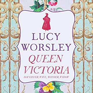 Queen Victoria     Daughter, Wife, Mother, Widow              By:                                                                                                                                 Lucy Worsley                               Narrated by:                                                                                                                                 Lucy Paterson,                                                                                        Lucy Worsley                      Length: 13 hrs and 48 mins     100 ratings     Overall 4.8