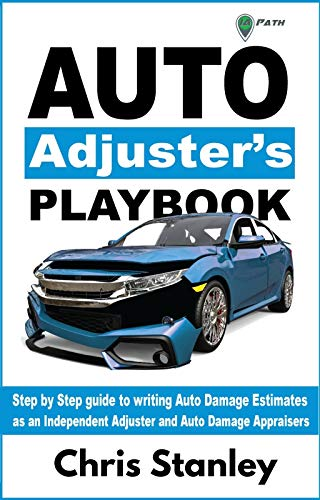 Auto Adjuster's Playbook: Step by Step Field Guide to Writing Auto Damage Estimates as an Independent Adjuster or Auto Damage Appraiser (IA Playbook Series 2)