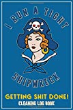 I Run A Tight Shipwreck, Getting Shit Done Cleaning Log Book: Blue Buccaneer Sailor Girl Retro Tatto...